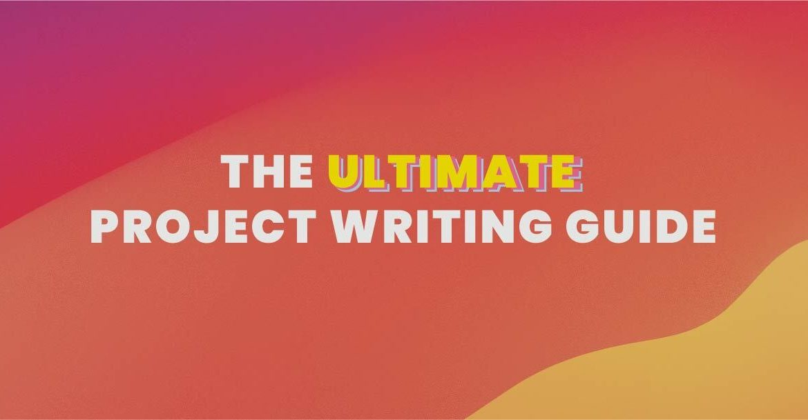 Ultimate project writing guide